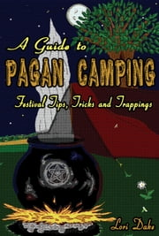 A Guide to Pagan Camping: Festival Tips, Tricks and Trappings ebook by Kobo.Web.Store.Products.Fields.ContributorFieldViewModel