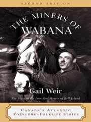 Miners Of Wabana: The Story Of The Iron Ore Miners Of Bell Island ebook by Gail Weir