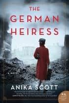 The German Heiress - A Novel ebook by Anika Scott