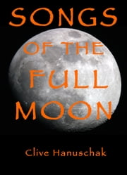 Songs of the Full Moon ebook by Clive Hanuschak