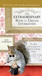 The Extraordinary Book of Useless Information - The Most Fascinating Facts That Don't Really Matter ebook by Don Voorhees
