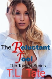 The Reluctant Fool: The Tainted Series ebook by T.L. Tate