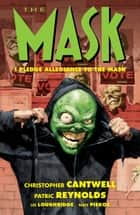 The Mask: I Pledge Allegiance to the Mask ebook by Christopher Cantwell, Patric Reynolds, Lee Loughridge