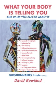 What Your Body Is Telling You - And What You Can Do About It ebook by David Rowland