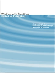 Working with Emotions - Responding to the Challenge of Difficult Pupil Behaviour in Schools ebook by Peter Gray