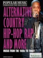 Alternative, Country, Hip-Hop, Rap, and More - Music from the 1980s to Today ebook by Britannica Educational Publishing, Ray, Michael