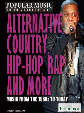 Alternative, Country, Hip-Hop, Rap, and More - Music from the 1980s to Today ebook by Britannica Educational Publishing