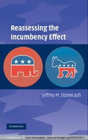 Reassessing the Incumbency Effect ebook by Jeffrey M. Stonecash