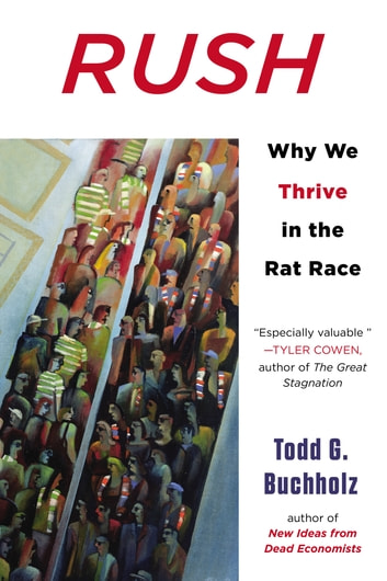 Rush - Why We Thrive in the Rat Race ebook by Todd G. Buchholz