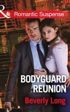 Bodyguard Reunion (Mills & Boon Romantic Suspense) (Wingman Security, Book 1) ebook by Beverly Long