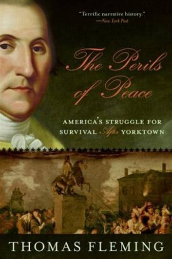 The Perils of Peace - America's Struggle for Survival After Yorktown ebook by Thomas Fleming