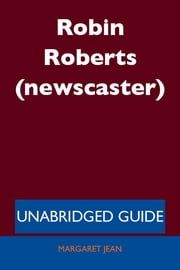 Robin Roberts (newscaster) - Unabridged Guide ebook by Margaret Jean