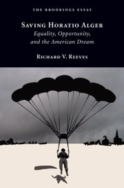 Saving Horatio Alger - Equality, Opportunity, and the American Dream ebook by Richard V. Reeves