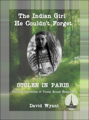 STOLEN IN PARIS: The Lost Chronicles of Young Ernest Hemingway: The Indian Girl He Couldn't Forget ebook by David Wyant