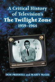 A Critical History of Television's The Twilight Zone, 1959-1964 ebook by Don Presnell,Marty McGee