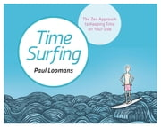 Time Surfing - A Zen Approach to Creating More Time ebook by Paul Loomans