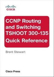 CCNP Routing and Switching TSHOOT 300-135 Quick Reference ebook by Brent Stewart