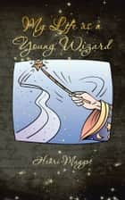 My Life as a Young Wizard eBook by Henri Maggot