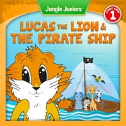 Lucas The Lion & The Pirate Ship - Jungle Juniors Storybook, #1 ebook by Rachel Michaels