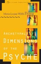 Archetypal Dimensions of the Psyche ebook by Marie-Louise von Franz