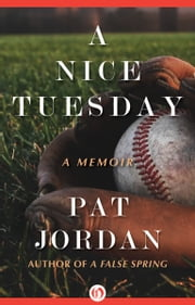 A Nice Tuesday - A Memoir ebook by Pat Jordan