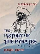 The History of the Pyrates Vol I - Vol II eBook by Daniel Defoe