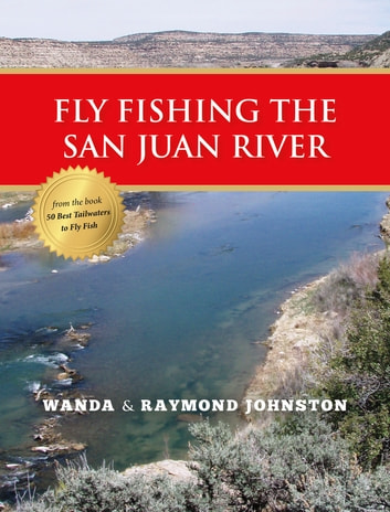 Fly Fishing the San Juan River ebook by Wanda Johnston,Raymond Johnston