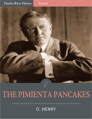The Pimienta Pancakes (Illustrated Edition) ebook by O. Henry