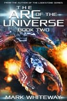 The Arc of the Universe: Book Two ebook by Mark Whiteway