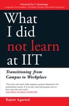 What I Did Not Learn At IIT ebook by Rajeev Agarwal