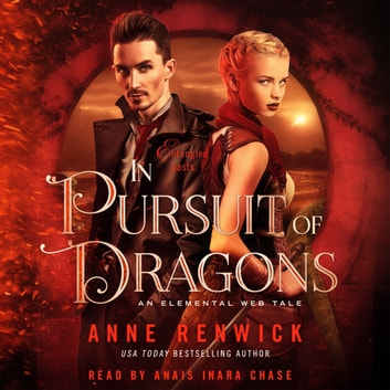 In Pursuit of Dragons - An Elemental Steampunk Tale audiobook by Anne Renwick