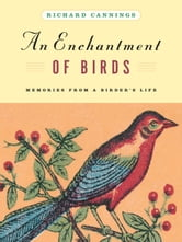 An Enchantment of Birds - Memories from a Birder's Life ebook by Richard Cannings