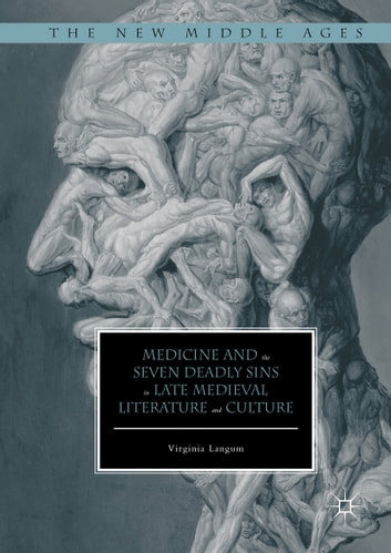 Medicine and the Seven Deadly Sins in Late Medieval Literature and Culture ebook by Virginia Langum