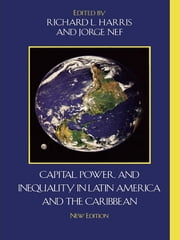 Capital, Power, and Inequality in Latin America and the Caribbean ebook by Richard L. Harris,Jorge Nef