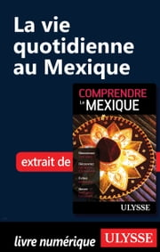 La vie quotidienne au Mexique ebook by Françoise Roy