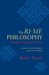 The Ri-me Philosophy of Jamgon Kongtrul the Great - A Study of the Buddhist Lineages of Tibet ebook by Ringu Tulku