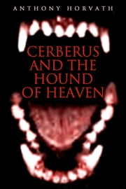 Cerberus and the Hound of Heaven ebook by Anthony Horvath