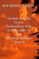 The Best of Agatha Christie – The Mysterious Affair at Styles (Book 1) and The Secret Adversary (Book 2) - New BookHill Classics ebook by Agatha Christie
