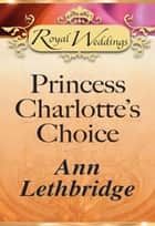 Princess Charlotte's Choice (Mills & Boon) ebook by Ann Lethbridge