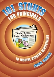 101 Stunts for Principals to Inspire Student Achievement ebook by Frank Sennett