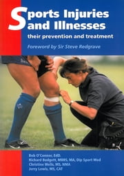 Sports Injuries and Illnesses - Their Prevention and Treatment ebook by Bob O'Connor,Richard Budgett,Christine Wells,Jerry Lewis,Steve Redgrave
