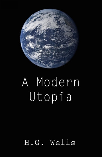 A Modern Utopia (Annotated) ebook by H.G. Wells