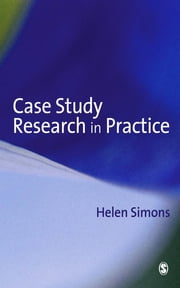 Case Study Research in Practice ebook by Professor Helen Simons