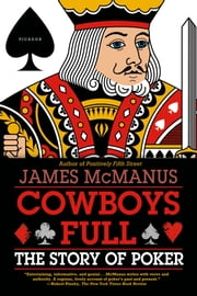 Cowboys Full - The Story of Poker ebook by James McManus