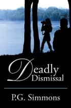 Deadly Dismissal ebook by P.G. Simmons