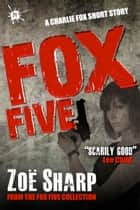 Fox Five: a Charlie Fox short story collection ebook by Zoe Sharp