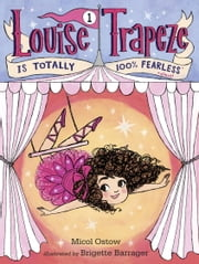 Louise Trapeze Is Totally 100% Fearless ebook by Micol Ostow,Brigette Barrager