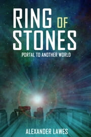 Ring of Stones - Portal to Another World ebook by Alexander Lawes