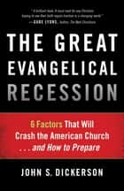 Great Evangelical Recession, The ebook by John S. Dickerson