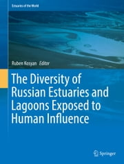 The Diversity of Russian Estuaries and Lagoons Exposed to Human Influence ebook by Ruben Kosyan